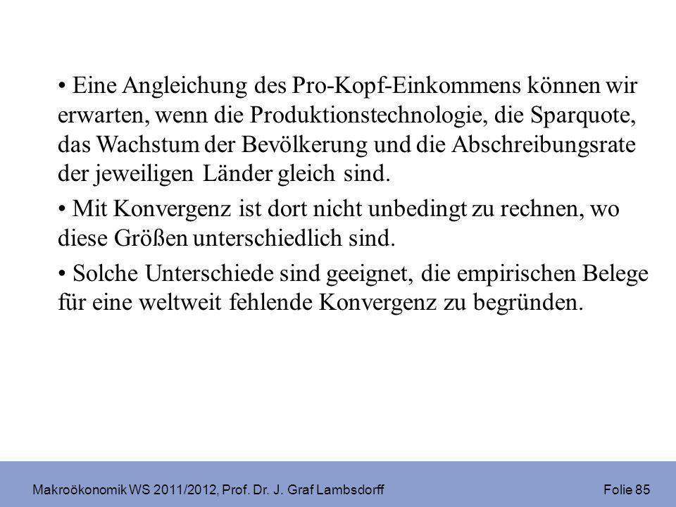 Makroökonomik WS 2011/2012, Prof. Dr. J. Graf Lambsdorff Folie 85 Eine Angleichung des Pro-Kopf-Einkommens können wir erwarten, wenn die Produktionste