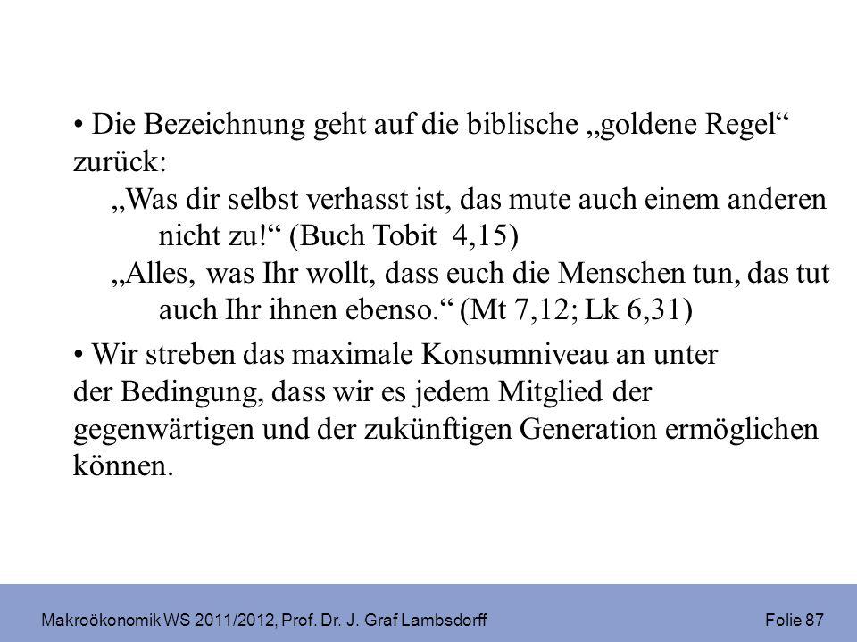 Makroökonomik WS 2011/2012, Prof. Dr. J. Graf Lambsdorff Folie 87 Die Bezeichnung geht auf die biblische goldene Regel zurück: Was dir selbst verhasst