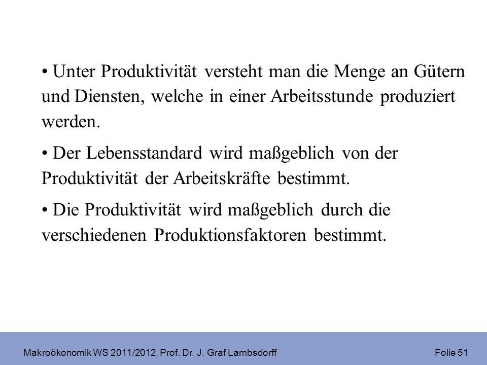 Makroökonomik WS 2011/2012, Prof. Dr. J. Graf Lambsdorff Folie 51 Unter Produktivität versteht man die Menge an Gütern und Diensten, welche in einer A