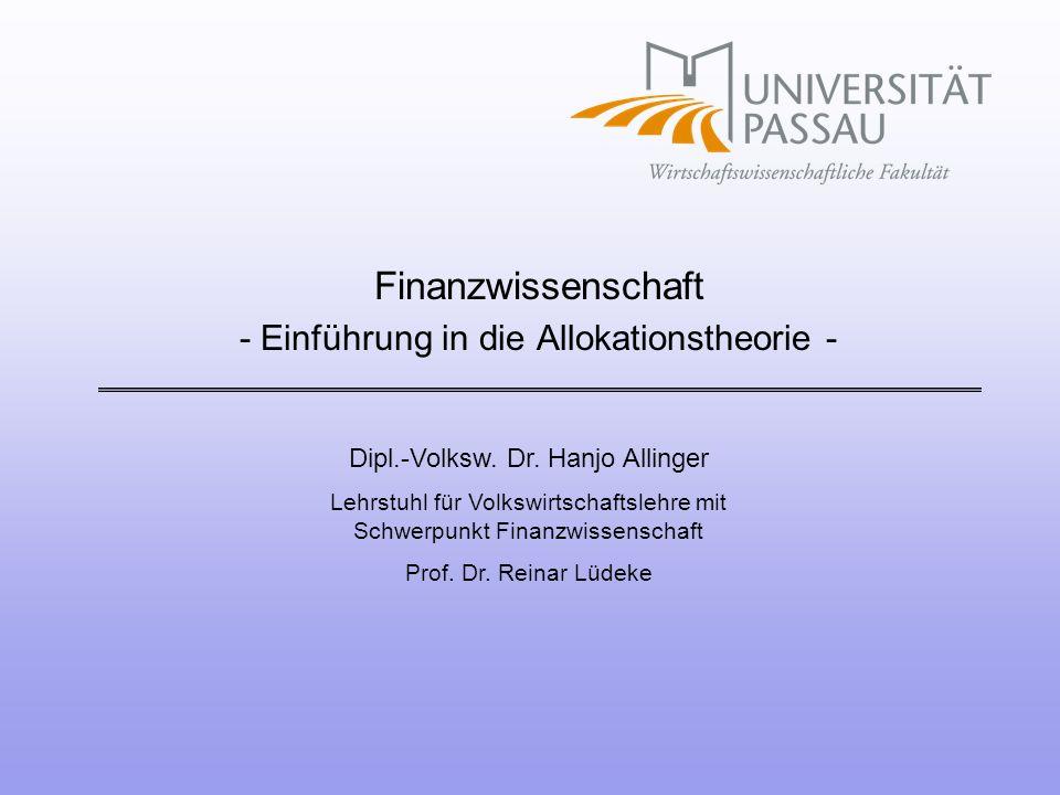 Dipl.-Volksw. Dr. Hanjo Allinger Lehrstuhl für Volkswirtschaftslehre mit Schwerpunkt Finanzwissenschaft Prof. Dr. Reinar Lüdeke Finanzwissenschaft - E
