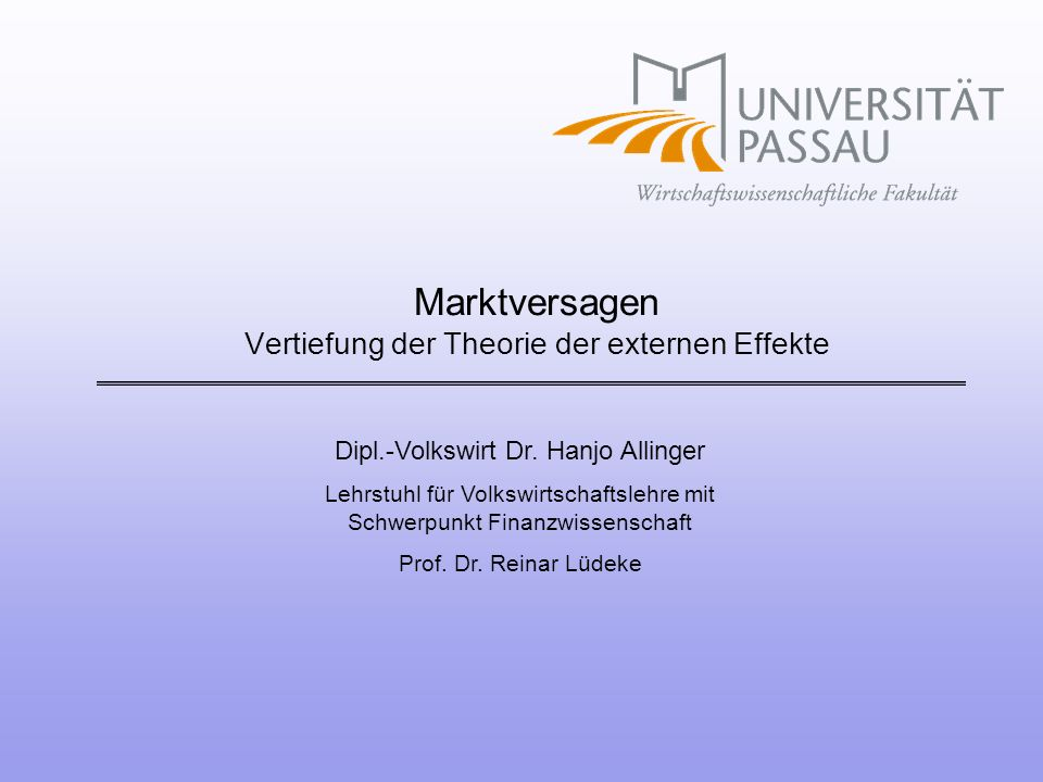 Dipl.-Volkswirt Dr. Hanjo Allinger Lehrstuhl für Volkswirtschaftslehre mit Schwerpunkt Finanzwissenschaft Prof. Dr. Reinar Lüdeke Marktversagen Vertie