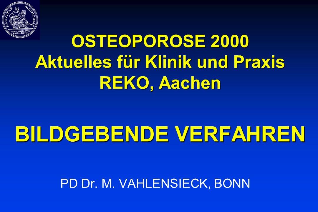 OSTEOPOROSE 2000 Aktuelles für Klinik und Praxis REKO, Aachen BILDGEBENDE VERFAHREN PD Dr. M. VAHLENSIECK, BONN