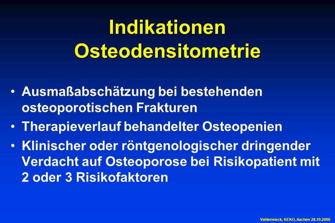 Indikationen Osteodensitometrie Ausmaßabschätzung bei bestehenden osteoporotischen Frakturen Therapieverlauf behandelter Osteopenien Klinischer oder r