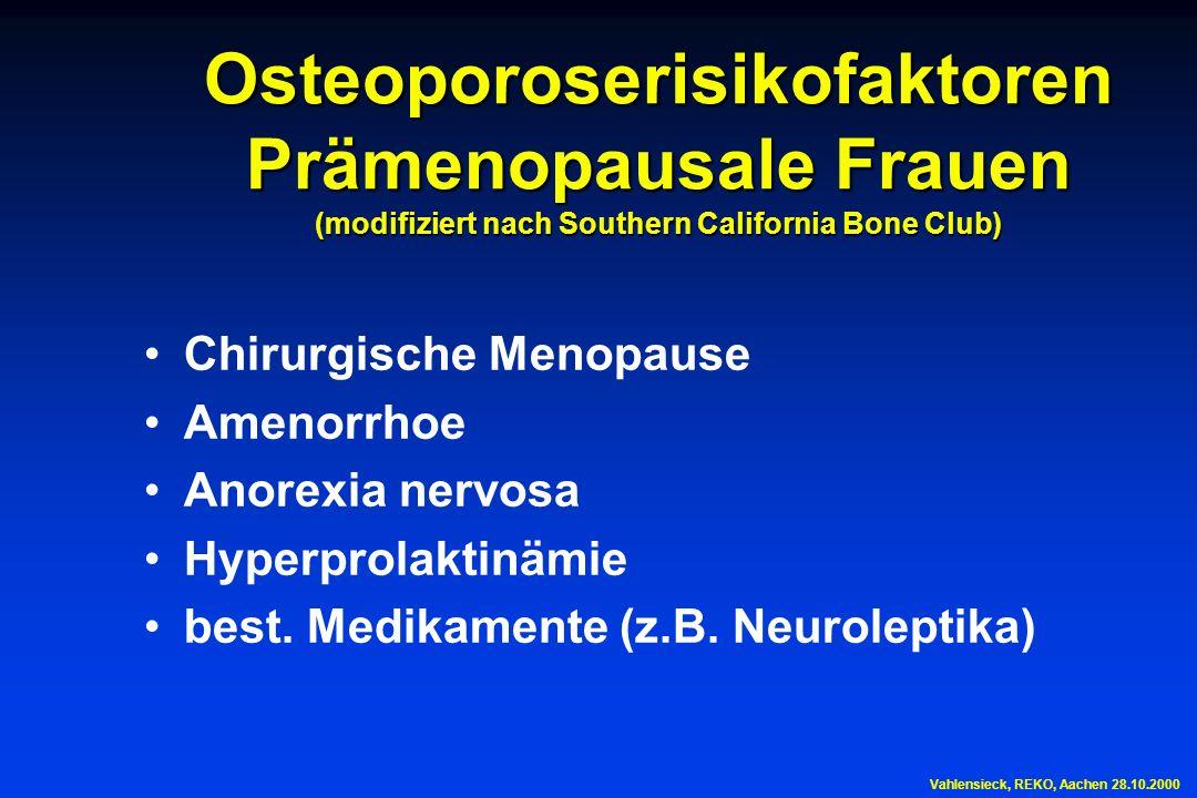 Osteoporoserisikofaktoren Prämenopausale Frauen (modifiziert nach Southern California Bone Club) Chirurgische Menopause Amenorrhoe Anorexia nervosa Hy