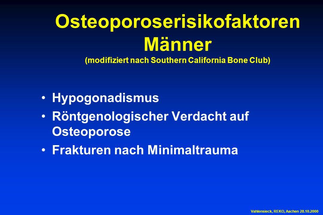 Osteoporoserisikofaktoren Männer (modifiziert nach Southern California Bone Club) Hypogonadismus Röntgenologischer Verdacht auf Osteoporose Frakturen