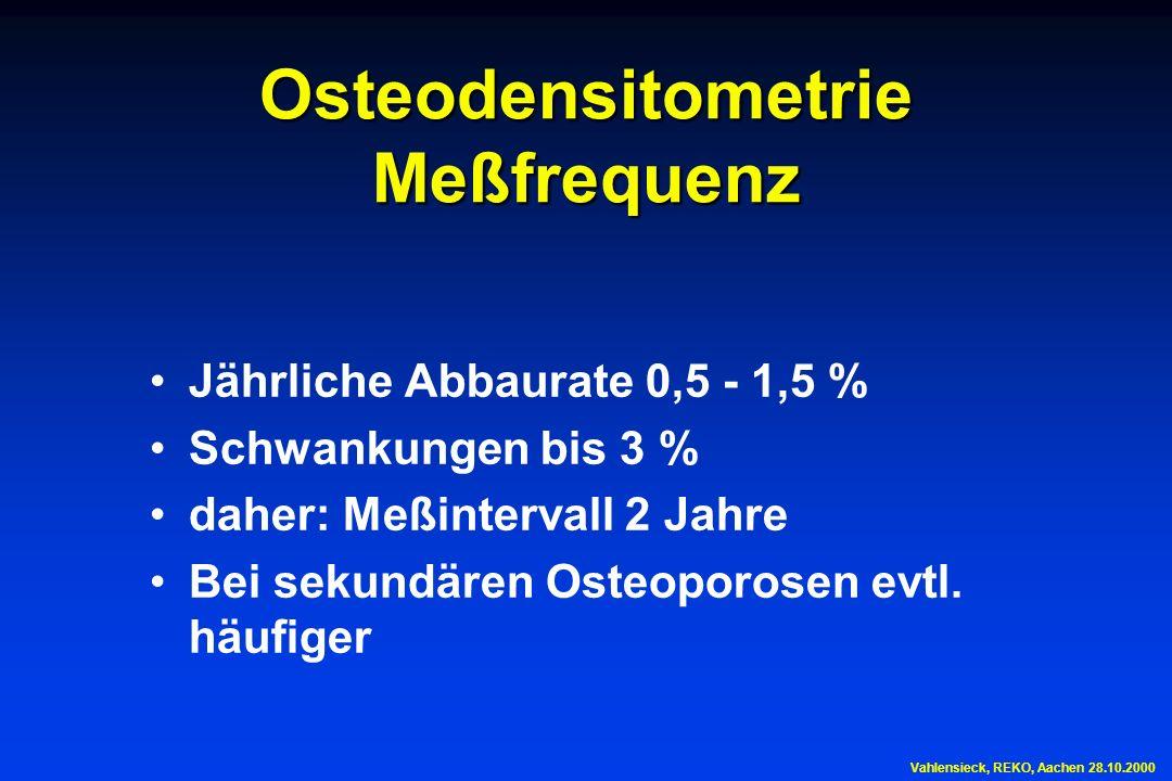 Osteodensitometrie Meßfrequenz Jährliche Abbaurate 0,5 - 1,5 % Schwankungen bis 3 % daher: Meßintervall 2 Jahre Bei sekundären Osteoporosen evtl. häuf