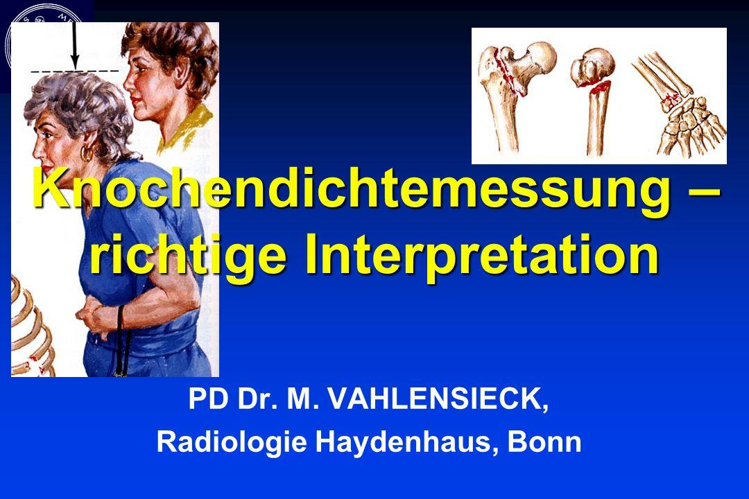 Knochendichtemessung – richtige Interpretation PD Dr. M. VAHLENSIECK, Radiologie Haydenhaus, Bonn