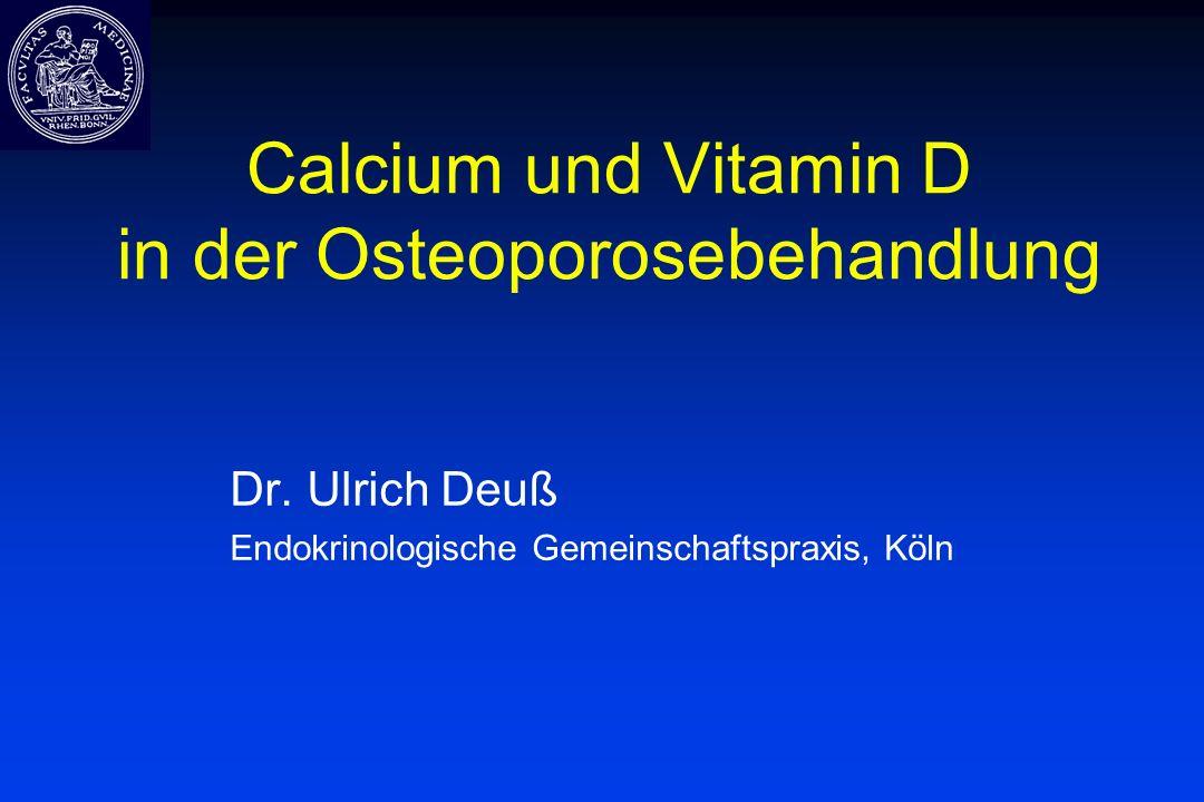 Calcium und Vitamin D in der Osteoporosebehandlung Dr. Ulrich Deuß Endokrinologische Gemeinschaftspraxis, Köln
