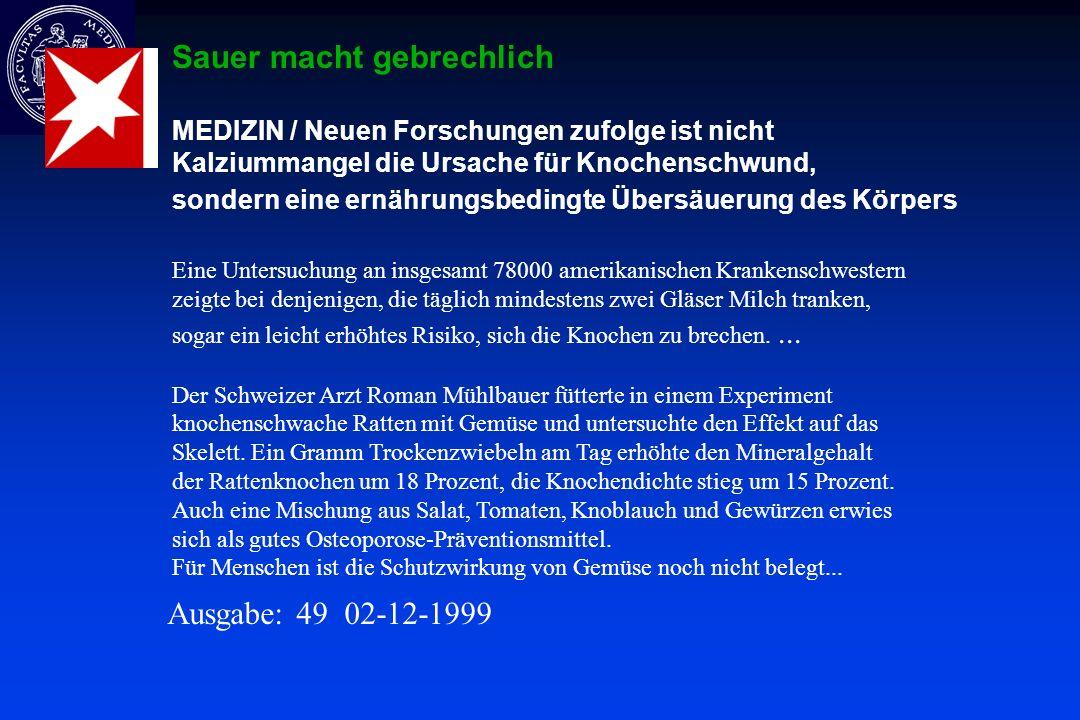 Ausgabe: 49 02-12-1999 Sauer macht gebrechlich MEDIZIN / Neuen Forschungen zufolge ist nicht Kalziummangel die Ursache für Knochenschwund, sondern ein