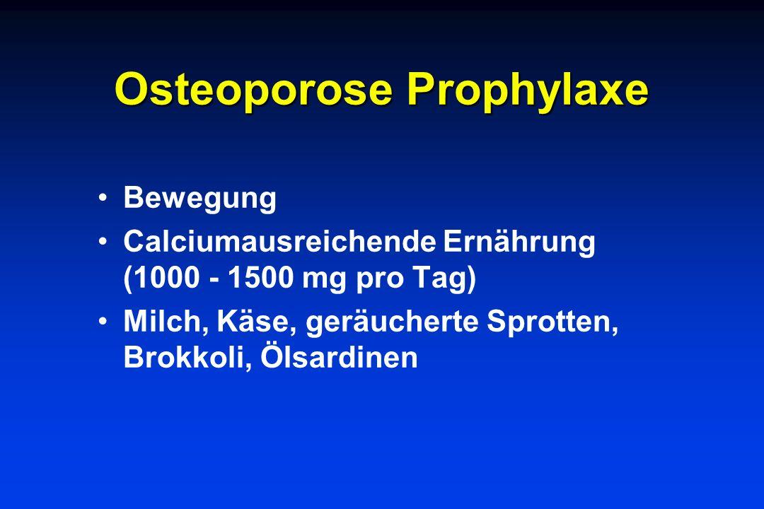 Osteoporose Prophylaxe Bewegung Calciumausreichende Ernährung (1000 - 1500 mg pro Tag) Milch, Käse, geräucherte Sprotten, Brokkoli, Ölsardinen