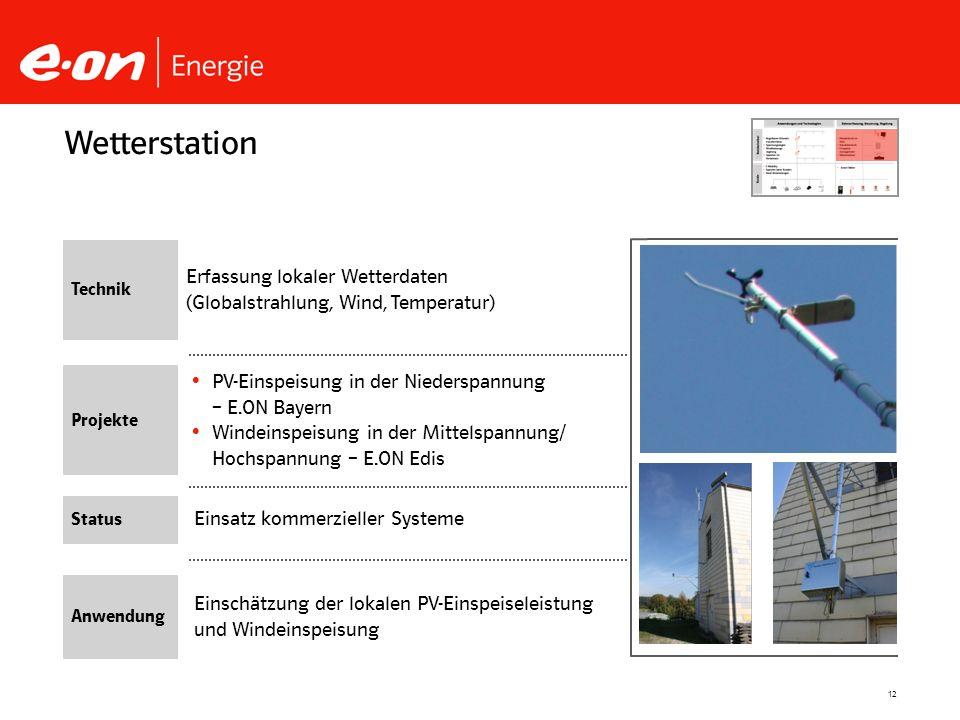 12 Einsatz kommerzieller Systeme PV-Einspeisung in der Niederspannung – E.ON Bayern Windeinspeisung in der Mittelspannung/ Hochspannung – E.ON Edis We