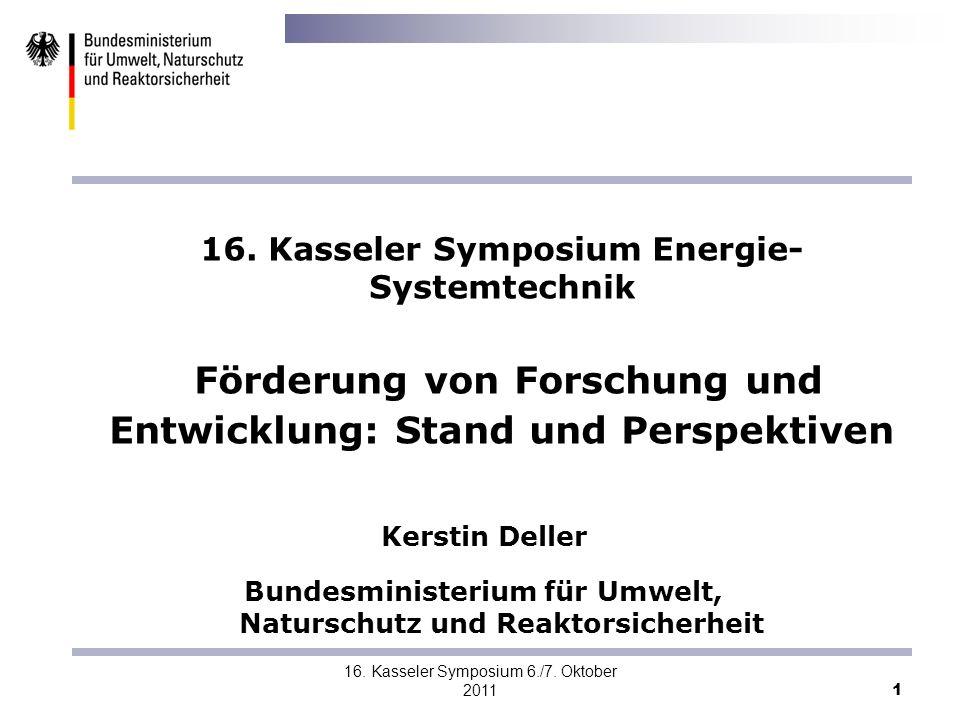 16. Kasseler Symposium 6./7. Oktober 2011 1 16. Kasseler Symposium Energie- Systemtechnik Förderung von Forschung und Entwicklung: Stand und Perspekti