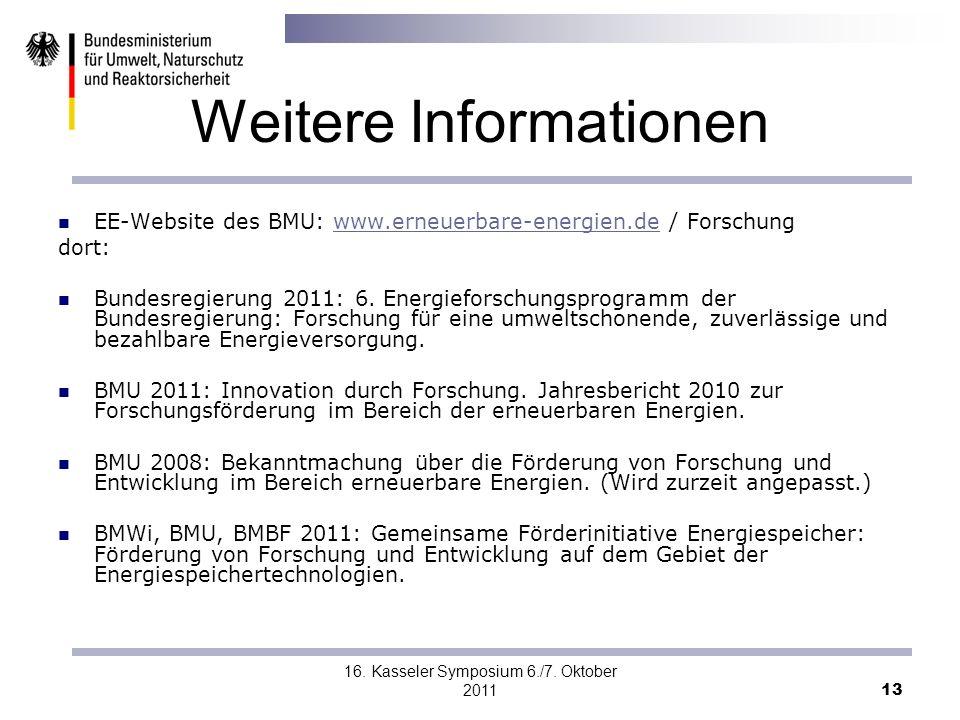 16. Kasseler Symposium 6./7. Oktober 2011 13 Weitere Informationen EE-Website des BMU: www.erneuerbare-energien.de / Forschungwww.erneuerbare-energien