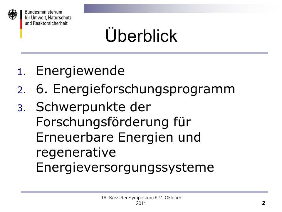 16. Kasseler Symposium 6./7. Oktober 2011 2 Überblick 1. Energiewende 2. 6. Energieforschungsprogramm 3. Schwerpunkte der Forschungsförderung für Erne