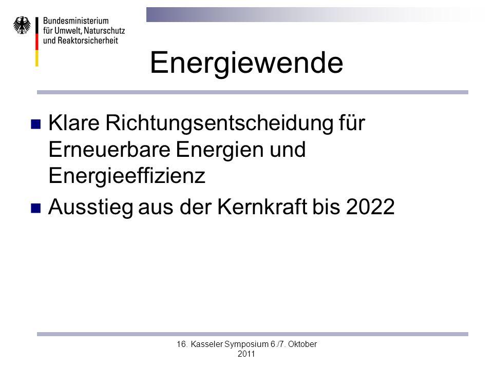 16. Kasseler Symposium 6./7. Oktober 2011 Energiewende Klare Richtungsentscheidung für Erneuerbare Energien und Energieeffizienz Ausstieg aus der Kern