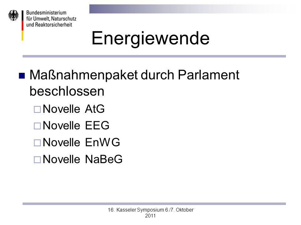 16. Kasseler Symposium 6./7. Oktober 2011 Energiewende Maßnahmenpaket durch Parlament beschlossen Novelle AtG Novelle EEG Novelle EnWG Novelle NaBeG