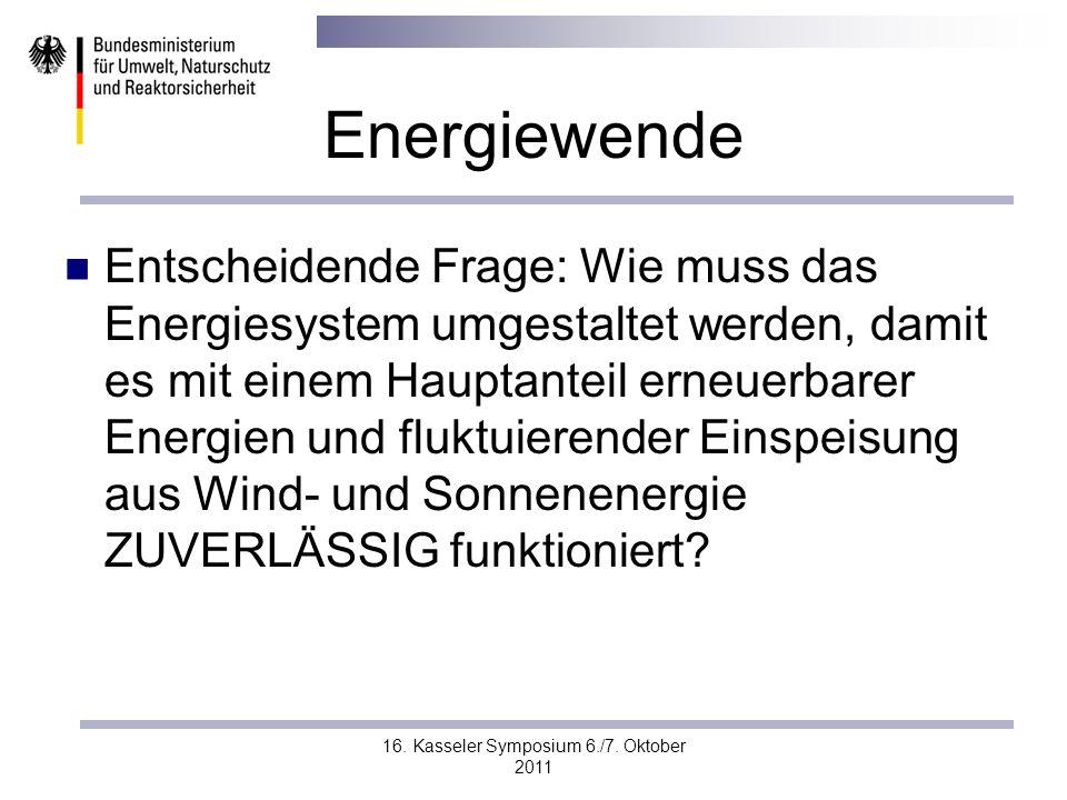 16. Kasseler Symposium 6./7. Oktober 2011 Energiewende Entscheidende Frage: Wie muss das Energiesystem umgestaltet werden, damit es mit einem Hauptant