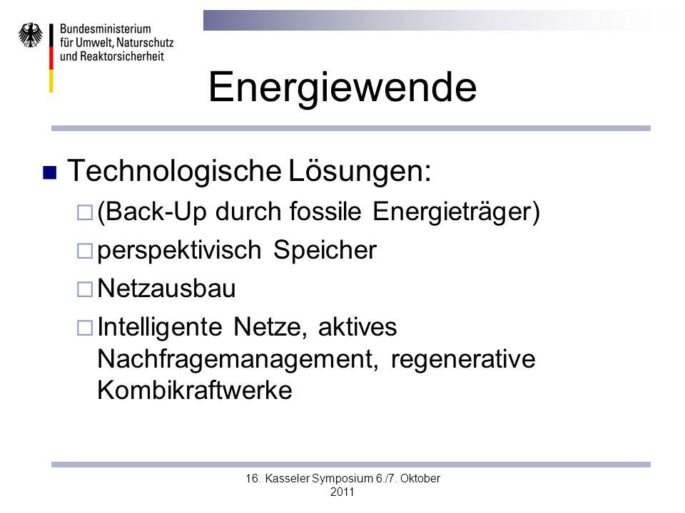 16. Kasseler Symposium 6./7. Oktober 2011 Energiewende Technologische Lösungen: (Back-Up durch fossile Energieträger) perspektivisch Speicher Netzausb