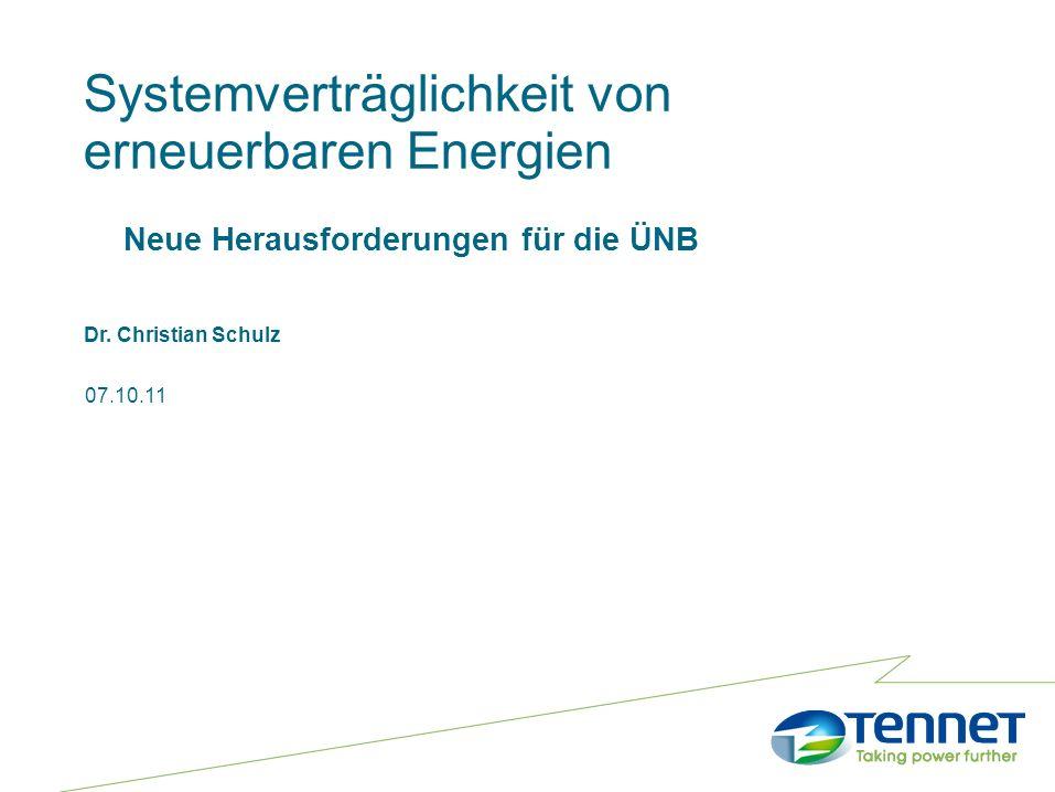 Systemverträglichkeit von erneuerbaren Energien Neue Herausforderungen für die ÜNB Dr. Christian Schulz 07.10.11