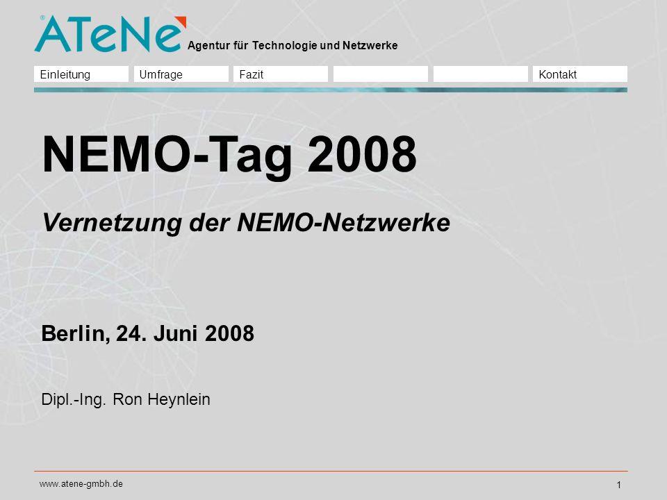 Agentur für Technologie und Netzwerke www.atene-gmbh.de 2 KontaktFazitUmfrageEinleitung Vernetzung ist ein dehnbarer Begriff zwischen man kennt sich und wir machen gemeinsam Projekte/Business ist viel Raum für Networking Vernetzung der NEMO-Netzwerke Erfahrungstransfer mit dem Ziel einer Kooperation der Netzwerkpartner NEMO-Netzwerkmanger sind Heiratsvermittler Geht es gut, dann ist er überflüssig.