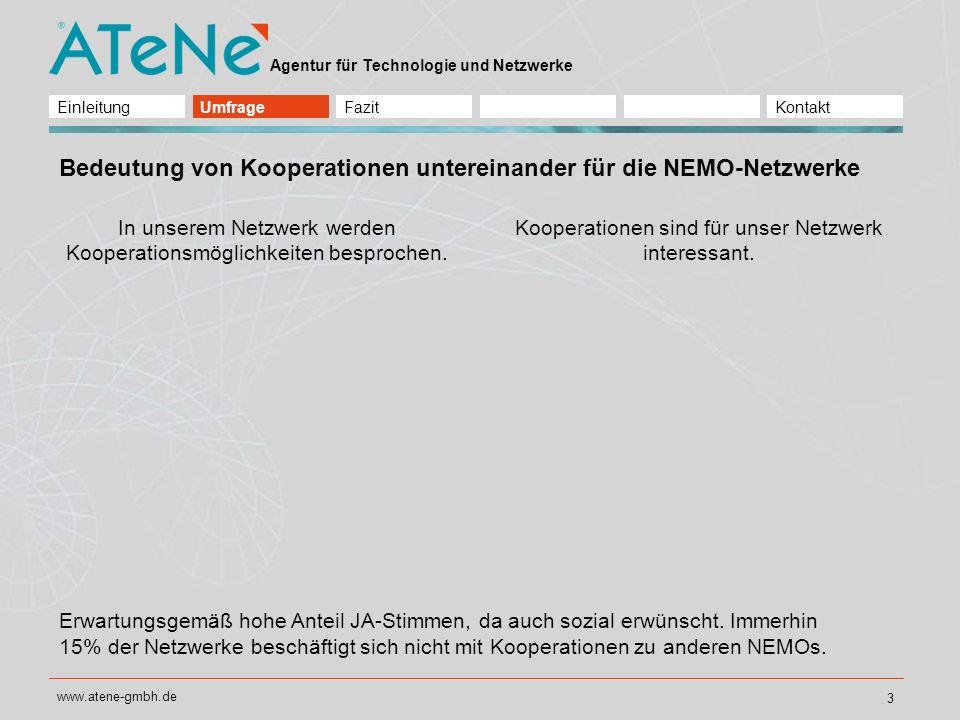 Agentur für Technologie und Netzwerke www.atene-gmbh.de 4 Bedeutung von Kooperationen untereinander für die NEMO-Netzwerke Unsere Ergebnisse würden sich durch Kooperationen optimieren lassen.