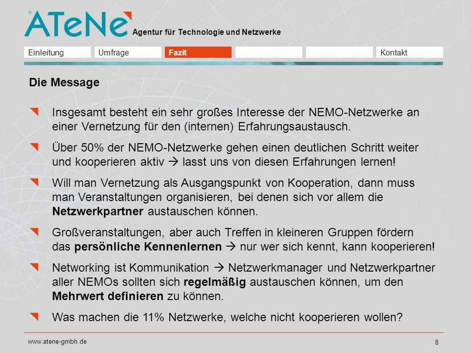 Agentur für Technologie und Netzwerke www.atene-gmbh.de 9 D-14467 Potsdam Behlertstraße 3a, Haus F Fon: +49 331 7044470 Fon: +49 331 70444729 Potsdam D-10115 Berlin Platz vor dem Neuen Tor 5 Fon: +49 30 24629480 Fon: +49 30 246294829 Berlin info@atene-gmbh.de / www.atene-gmbh.de Jena D-07743 Jena Fischergasse 10 Fon: +49 3641 227780 Fon: +49 3641 227789 Vielen Dank für Ihre Aufmerksamkeit.