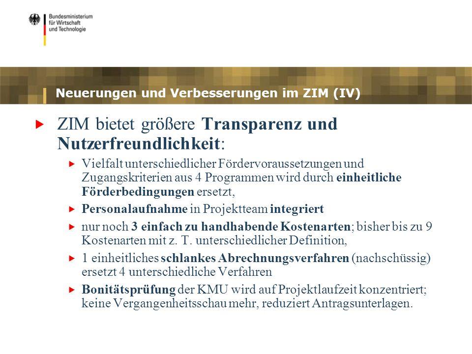 Neuerungen und Verbesserungen im ZIM (IV) ZIM bietet größere Transparenz und Nutzerfreundlichkeit: Vielfalt unterschiedlicher Fördervoraussetzungen un