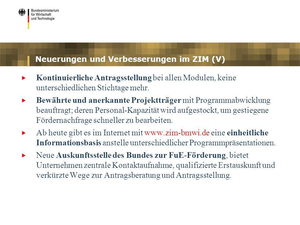 Neuerungen und Verbesserungen im ZIM (V) Kontinuierliche Antragsstellung bei allen Modulen, keine unterschiedlichen Stichtage mehr. Bewährte und anerk