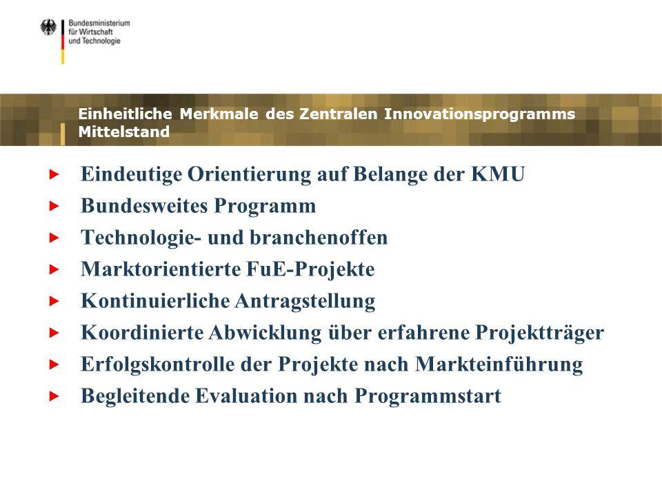 Einheitliche Merkmale des Zentralen Innovationsprogramms Mittelstand Eindeutige Orientierung auf Belange der KMU Bundesweites Programm Technologie- un