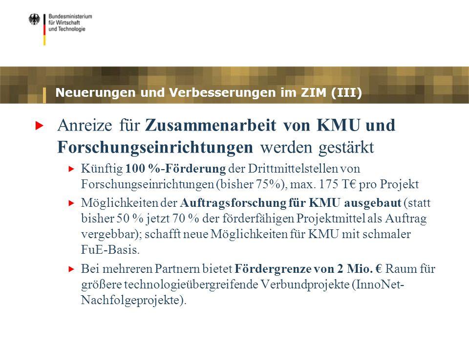 Neuerungen und Verbesserungen im ZIM (III) Anreize für Zusammenarbeit von KMU und Forschungseinrichtungen werden gestärkt Künftig 100 %-Förderung der