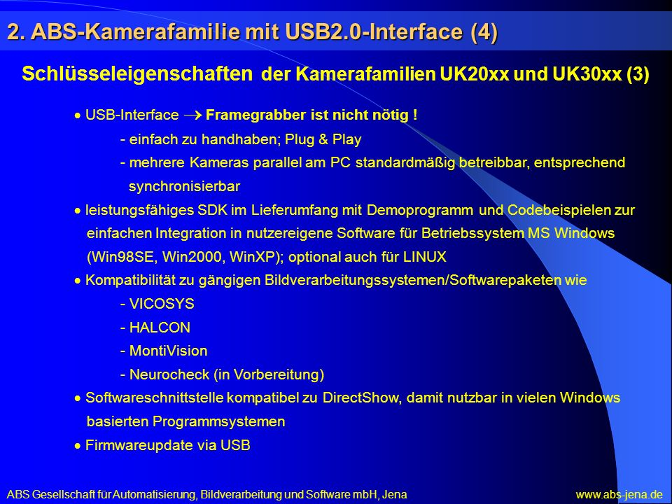 USB-Interface Framegrabber ist nicht nötig ! - einfach zu handhaben; Plug & Play - mehrere Kameras parallel am PC standardmäßig betreibbar, entspreche