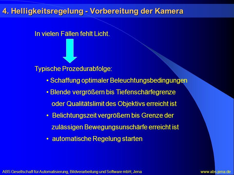 4. Helligkeitsregelung - Vorbereitung der Kamera In vielen Fällen fehlt Licht. Typische Prozedurabfolge: Schaffung optimaler Beleuchtungsbedingungen B