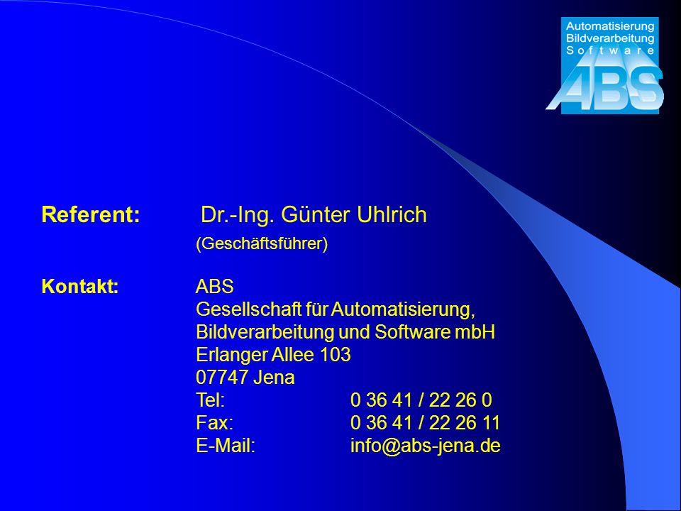 Referent: Dr.-Ing. Günter Uhlrich (Geschäftsführer) Kontakt:ABS Gesellschaft für Automatisierung, Bildverarbeitung und Software mbH Erlanger Allee 103