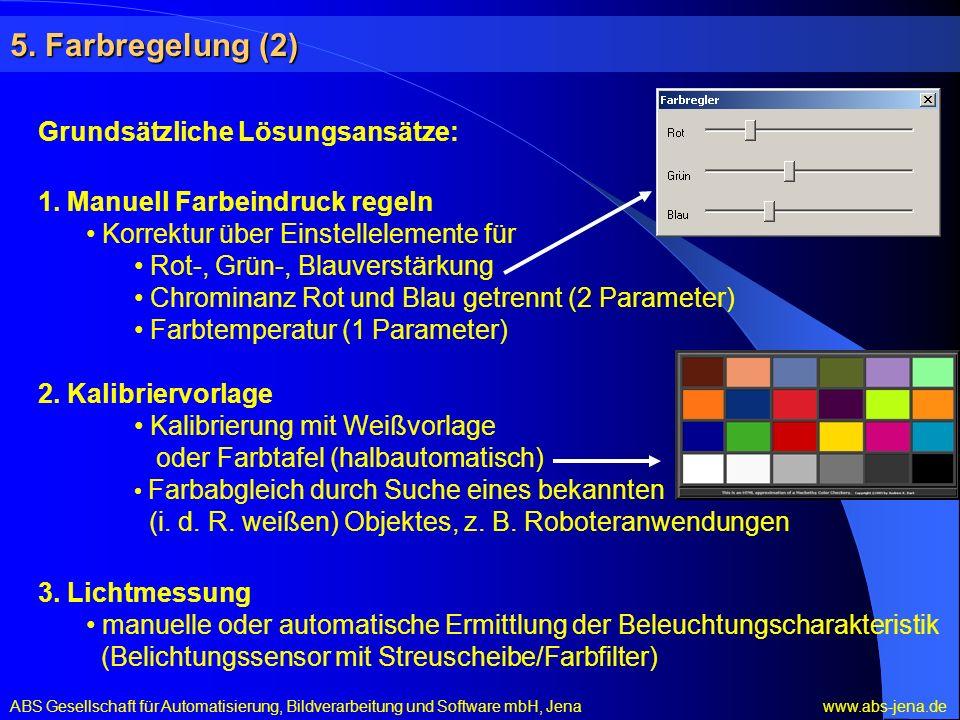 5. Farbregelung (2) Grundsätzliche Lösungsansätze: 1. Manuell Farbeindruck regeln Korrektur über Einstellelemente für Rot-, Grün-, Blauverstärkung Chr