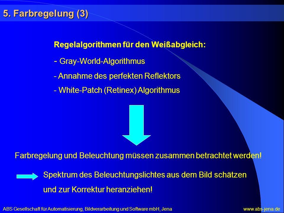 5. Farbregelung (3) Regelalgorithmen für den Weißabgleich: - Gray-World-Algorithmus - Annahme des perfekten Reflektors - White-Patch (Retinex) Algorit