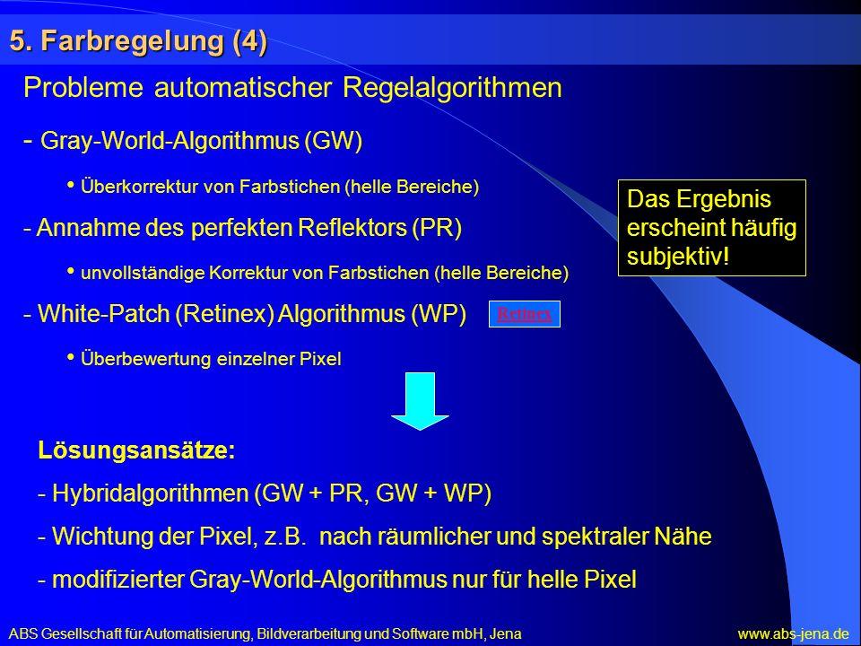 5. Farbregelung (4) Probleme automatischer Regelalgorithmen - Gray-World-Algorithmus (GW) Überkorrektur von Farbstichen (helle Bereiche) - Annahme des