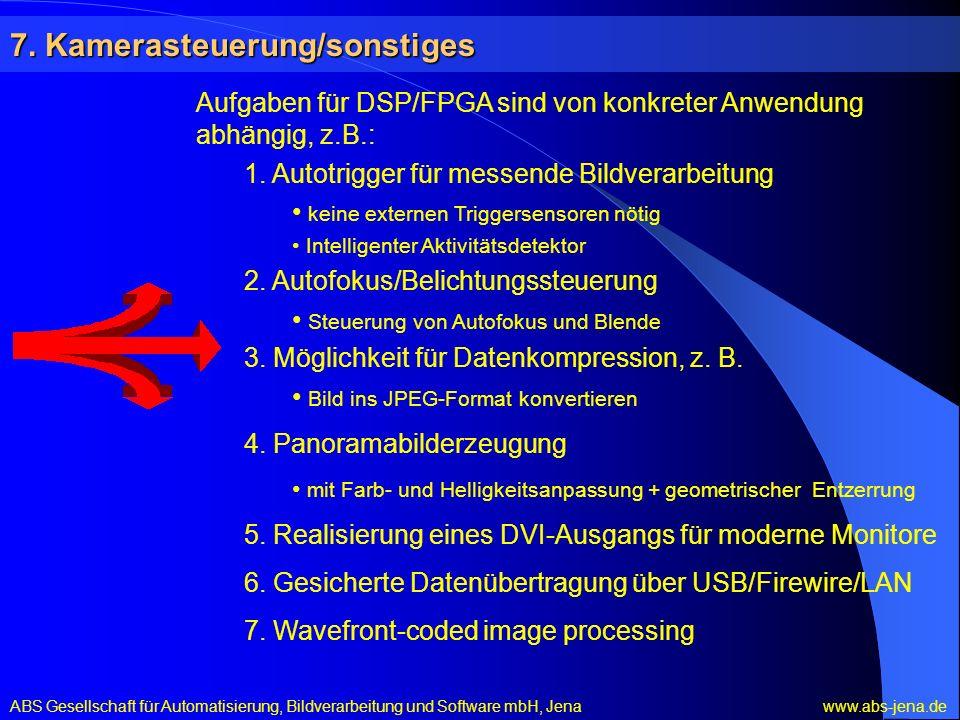 7. Kamerasteuerung/sonstiges Aufgaben für DSP/FPGA sind von konkreter Anwendung abhängig, z.B.: 1. Autotrigger für messende Bildverarbeitung keine ext