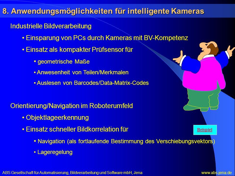 8. Anwendungsmöglichkeiten für intelligente Kameras Industrielle Bildverarbeitung Einsparung von PCs durch Kameras mit BV-Kompetenz Einsatz als kompak