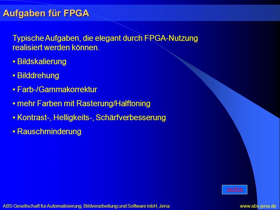 Aufgaben für FPGA ABS Gesellschaft für Automatisierung, Bildverarbeitung und Software mbH, Jena www.abs-jena.de Typische Aufgaben, die elegant durch FPGA-Nutzung realisiert werden können.