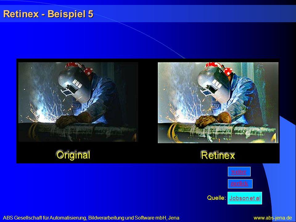 Retinex - Beispiel 5 ABS Gesellschaft für Automatisierung, Bildverarbeitung und Software mbH, Jena www.abs-jena.de Quelle: zurück weiter Jobson et al