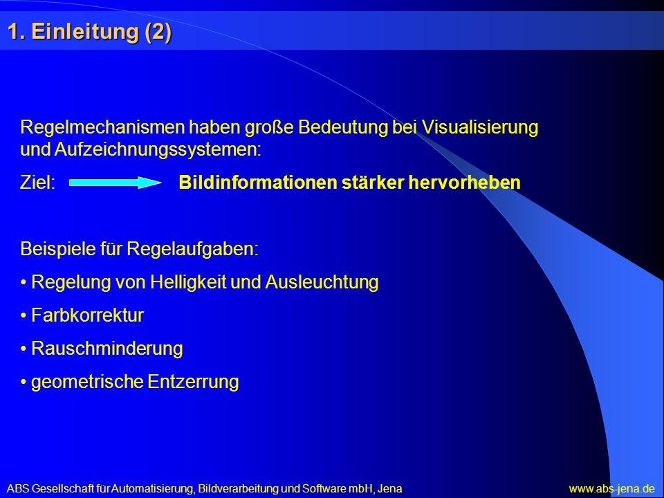 1. Einleitung (2) Regelmechanismen haben große Bedeutung bei Visualisierung und Aufzeichnungssystemen: Ziel: Bildinformationen stärker hervorheben Bei