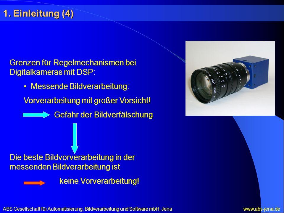 1. Einleitung (4) Grenzen für Regelmechanismen bei Digitalkameras mit DSP: Messende Bildverarbeitung: Vorverarbeitung mit großer Vorsicht! Gefahr der