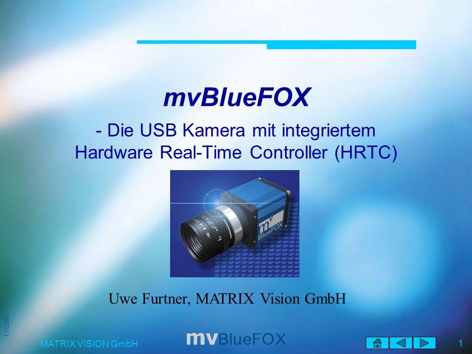 11/2005 MATRIX VISION GmbH 1 mvBlueFOX - Die USB Kamera mit integriertem Hardware Real-Time Controller (HRTC) Uwe Furtner, MATRIX Vision GmbH