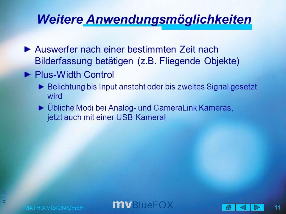 11/2005 MATRIX VISION GmbH 11 Weitere Anwendungsmöglichkeiten Auswerfer nach einer bestimmten Zeit nach Bilderfassung betätigen (z.B.