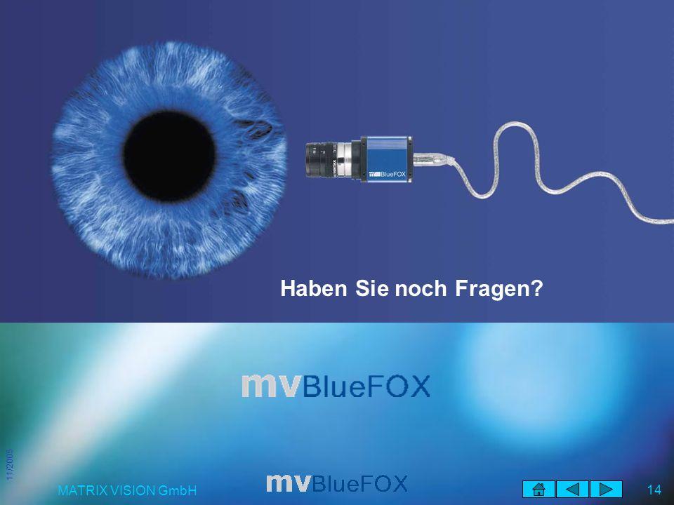 11/2005 MATRIX VISION GmbH 14 Fragen? Haben Sie noch Fragen?