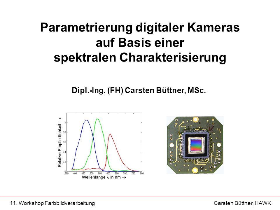 11. Workshop Farbbildverarbeitung Carsten Büttner, HAWK Dipl.-Ing. (FH) Carsten Büttner, MSc. Parametrierung digitaler Kameras auf Basis einer spektra