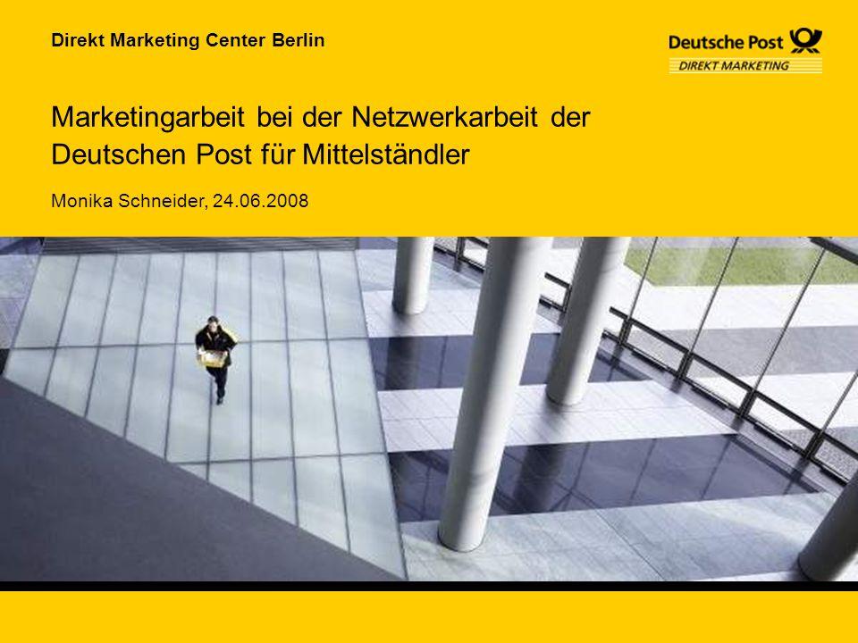 Direkt Marketing Center Berlin Monika Schneider, 24.06.2008 Marketingarbeit bei der Netzwerkarbeit der Deutschen Post für Mittelständler