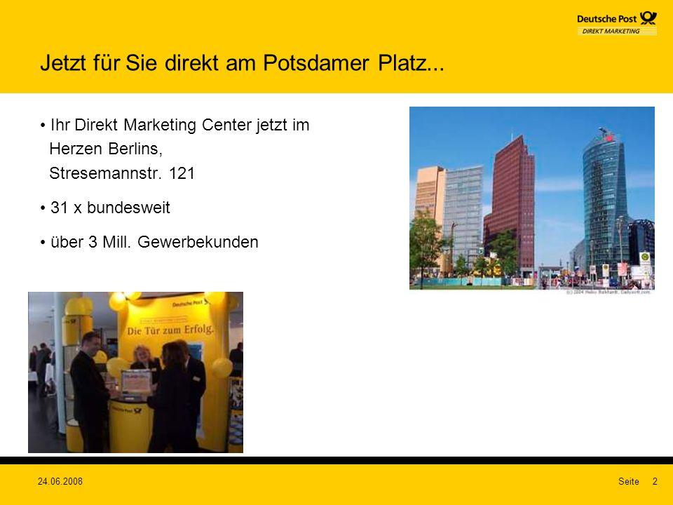 24.06.2008Seite2 Jetzt für Sie direkt am Potsdamer Platz... Ihr Direkt Marketing Center jetzt im Herzen Berlins, Stresemannstr. 121 31 x bundesweit üb