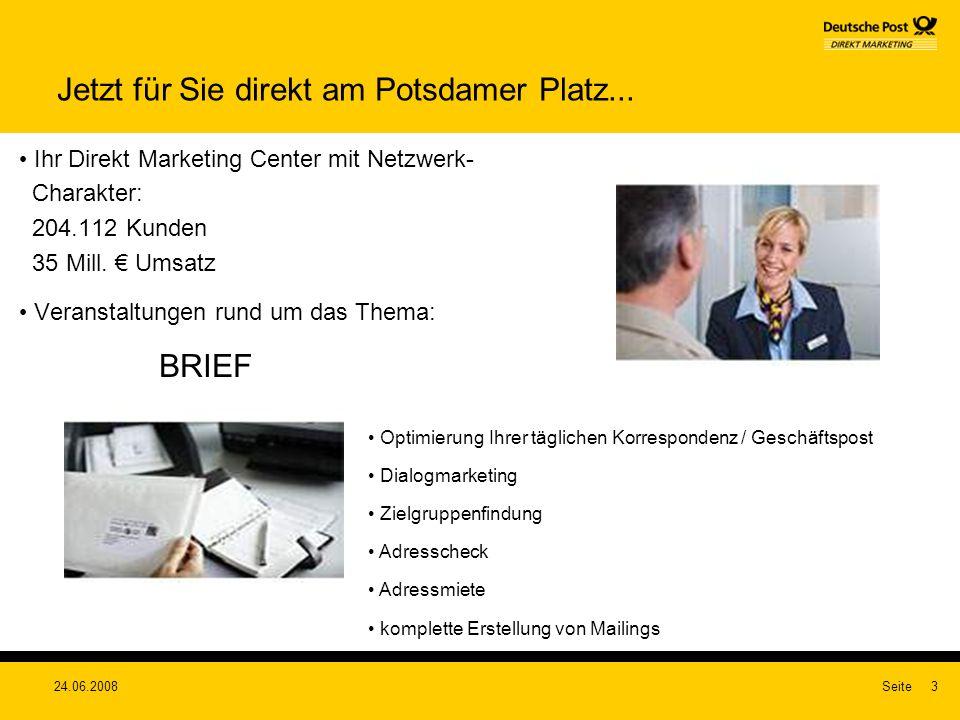 24.06.2008Seite3 Jetzt für Sie direkt am Potsdamer Platz... Ihr Direkt Marketing Center mit Netzwerk- Charakter: 204.112 Kunden 35 Mill. Umsatz Verans