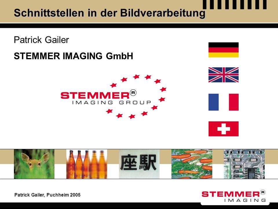 Patrick Gailer, Puchheim 2005 STEMMER IMAGING GmbH Schnittstellen in der Bildverarbeitung Patrick Gailer